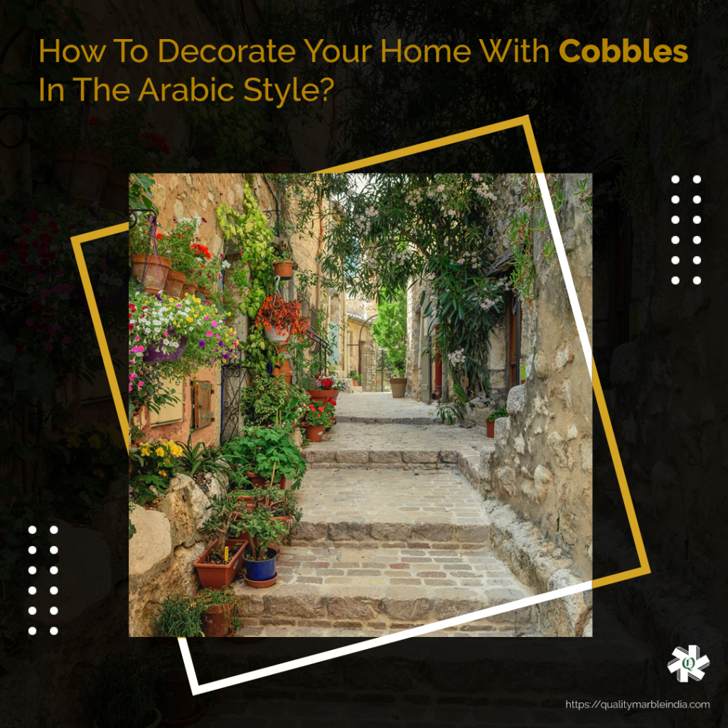 How To Create Arabic Interiors With Cobbles?